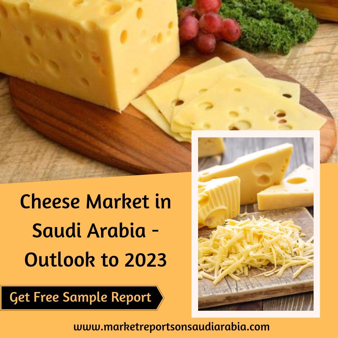 Cheese Market at Saudi Arabia - Market Reports On Saudi Arabia